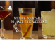 3 Incredible Whisky Cocktails
